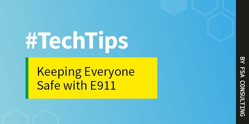Tech Tip - Keeping staff and customers safe with Enhanced 911 (E911)